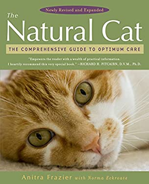 The Natural Cat: The Comprehensive Guide to Optimum Care 9780452289758