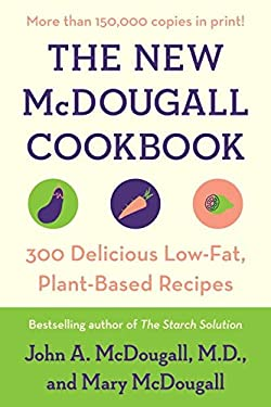 The New McDougall Cookbook: 300 Delicious Ultra-Low-Fat Recipes 9780452274655