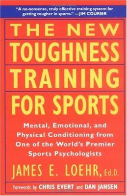 The New Toughness Training for Sports: Mental Emotional Physical Conditioning from 1 World's Premier Sports Psychologis 9780452269989