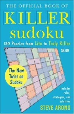 The Official Book of Killer Sudoku: 120 Puzzles from Lite to Truly Killer 9780452287952