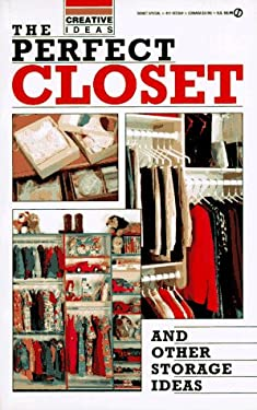 The Perfect Closet and Other Storage Ideas: Creative Ideas 9780451823045