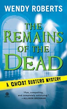 The Remains of the Dead: A Ghost Dusters Mystery 9780451222688