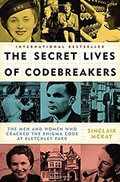 The Secret Lives of Codebreakers: The Men and Women Who Cracked the Enigma Code at Bletchley Park 9780452298712