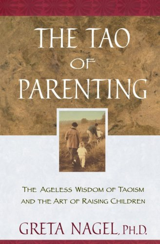The Tao of Parenting: The Ageless Wisdom of Taoism and the Art of Raising Children 9780452280052