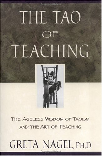 The Tao of Teaching: The Ageles Wisdom of Taoism and the Art of Teaching 9780452280953