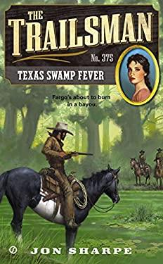 The Trailsman #375: Texas Swamp Fever