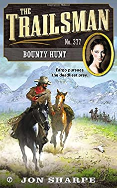 The Trailsman #377: Bounty Hunt 9780451415745