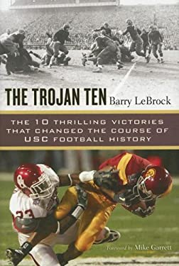 The Trojan Ten: The Ten Thrilling Victories That Changed the Course of Usc Football History 9780451219602