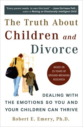 The Truth about Children and Divorce: Dealing with the Emotions So You and Your Children Can Thrive 9780452287167