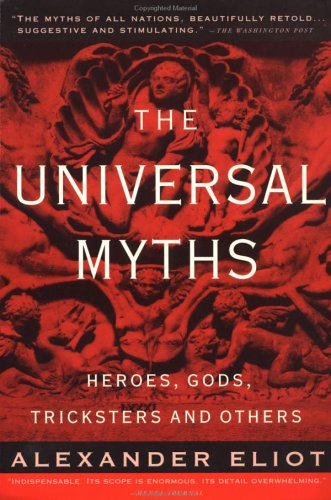The Universal Myths: Heroes, Gods, Tricksters, and Others 9780452010277