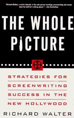 The Whole Picture: Strategies for Screenwriting Success in the New Hollywood 9780452271791