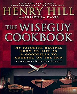 The Wise Guy Cookbook: My Favorite Recipes from My Life as a Goodfella to Cooking on the Run 9780451207067