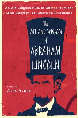 The Wit and Wisdom of Abraham Lincoln: An A-Z Compendium of Quotes from the Most Eloquent of American Presidents 9780452010895