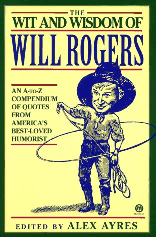The Wit and Wisdom of Will Rogers: An A-To-Z Compendium of Quotes from America's Best-Loved Humorist 9780452011151