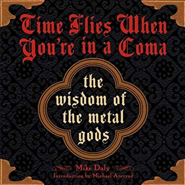 Time Flies When You're in a Coma: The Wisdom of the Metal Gods 9780452289772