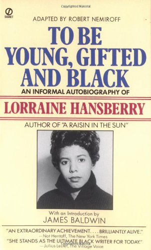 To Be Young  Gifted and Black  An Informal AutobiographyLorraine Hansberry James Baldwin