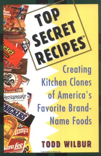 Top Secret Recipes: Creating Kitchen Clones of America's Favorite Brand-Name Foods 9780452269958