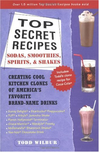 Top Secret Recipes: Sodas, Smoothies, Spirits, & Shakes: Creating Cool Kitchen Clones of America's Favorite Brand-Name Drinks 9780452283183