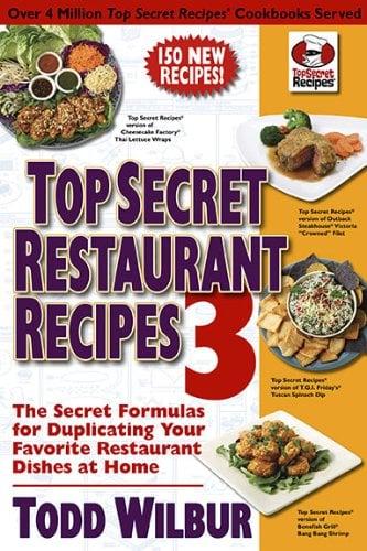 Top Secret Restaurant Recipes 3: The Secret Formulas for Duplicating Your Favorite Restaurant Dishes at Home 9780452296459