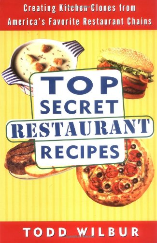 Top Secret Restaurant Recipes: Creating Kitchen Clones from America's Favorite Restaurant Chains 9780452275874