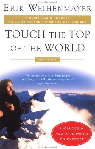 Touch the Top of the World: A Blind Man's Journey to Climb Farther Than the Eye Can See 9780452282940