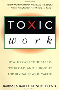 Toxic Work: How to Overcome Stress, Overload and Burnout and Revitalize Your Career 9780452272750