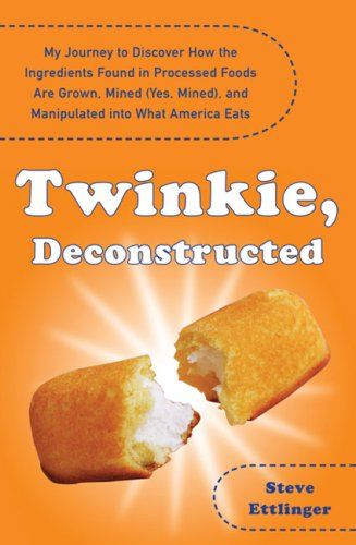 Twinkie, Deconstructed: My Journey to Discover How the Ingredients Found in Processed Foods Are Grown, Mined (Yes, Mined), and Manipulated Int 9780452289284