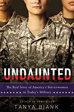 Undaunted: The Real Story of America's Servicewomen in Today's Military 9780451239228