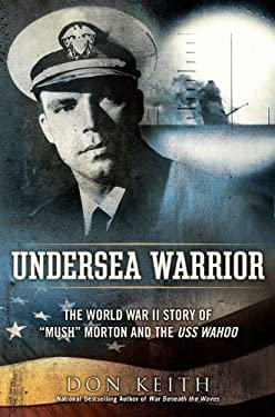 Undersea Warrior: The World War II Story of