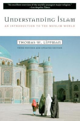 Understanding Islam: An Introduction to the Muslim World: Third Revised Edition