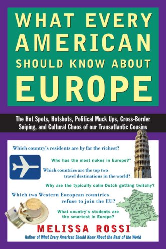 What Every American Should Know about Europe: The Hot Spots, Hotshots, Political Muck-Ups, Cross-Border Sniping, and Cultural Chaos of Our Transatlant 9780452287761