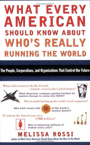 What Every American Should Know about Who's Really Running the World: The People, Corporations, and Organizations That Control Our Future 9780452286153