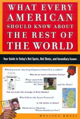 What Every American Should Know about the Rest of the World: Your Guide to Today's Hot Spots, Hot Shots and Incendiary Issues 9780452284050