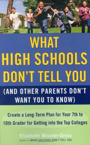 What High Schools Don't Tell You (and Other Parents Don't Want You to Know): Create a Long-Term Plan for Your 7th to 10th Grader for Getting Into the 9780452289529