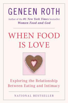 When Food Is Love: Exploring the Relationship Between Eating and Intimacy 9780452268180