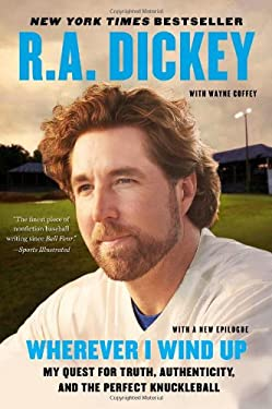 Wherever I Wind Up: My Quest for Truth, Authenticity, and the Perfect Knuckleball 9780452299016