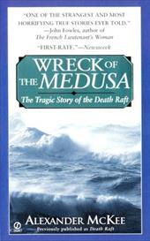 Wreck of the Medusa: The Tragic Story of the Death Raft 1472043