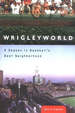 Wrigleyworld: A Season in Baseball's Best Neighborhood 9780451218124