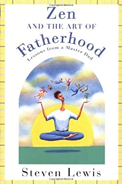 Zen and the Art of Fatherhood: Lessons from a Master Dad 9780452276512