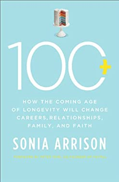 100 Plus: How the Coming Age of Longevity Will Change Everything, from Careers and Relationships to Family and Faith 9780465019663