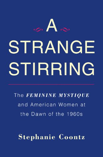 A Strange Stirring: The Feminine Mystique and American Women at the Dawn of the 1960s 9780465002009