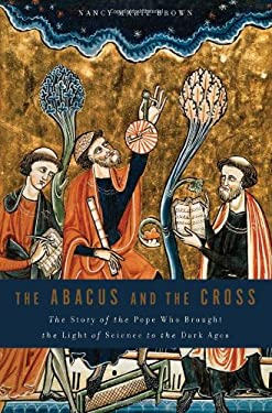 The Abacus and the Cross: The Story of the Pope Who Brought the Light of Science to the Dark Ages 9780465009503