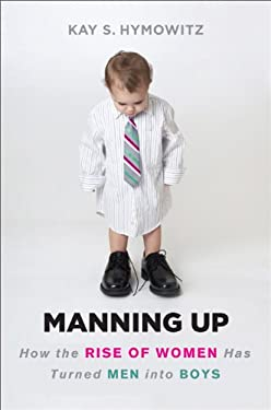 Manning Up: How the Rise of Women Has Turned Men Into Boys 9780465018420