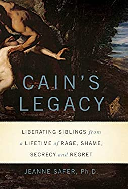 Cain's Legacy: Liberating Siblings from a Lifetime of Rage, Shame, Secrecy, and Regret 9780465019403