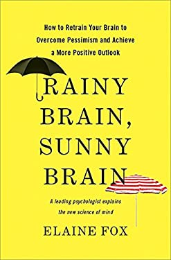 Rainy Brain, Sunny Brain: How to Retrain Your Brain to Overcome Pessimism and Achieve a More Positive Outlook 9780465019458
