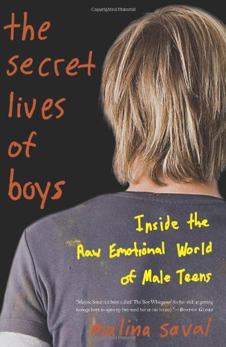 The Secret Lives of Boys: Inside the Raw Emotional World of Male Teens 9780465020324