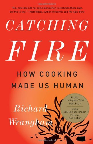 Catching Fire: How Cooking Made Us Human 9780465020416
