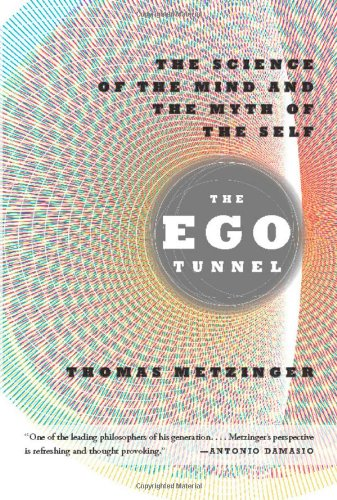 The Ego Tunnel: The Science of the Mind and the Myth of the Self 9780465020690
