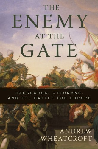 The Enemy at the Gate: Habsburgs, Ottomans, and the Battle for Europe 9780465020812