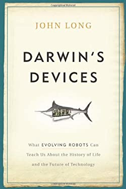 Darwin's Devices: What Evolving Robots Can Teach Us about the History of Life and the Future of Technology 9780465021413